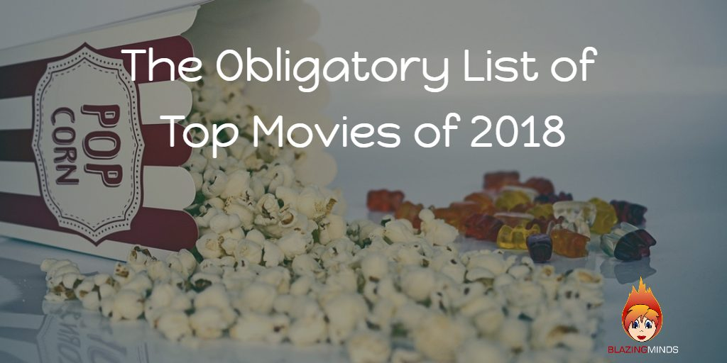 The Obligatory List of Top Movies of 2018