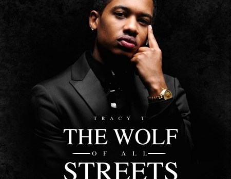 "New Mixtape: Tracy T ""The Wolf Of All Streets"""