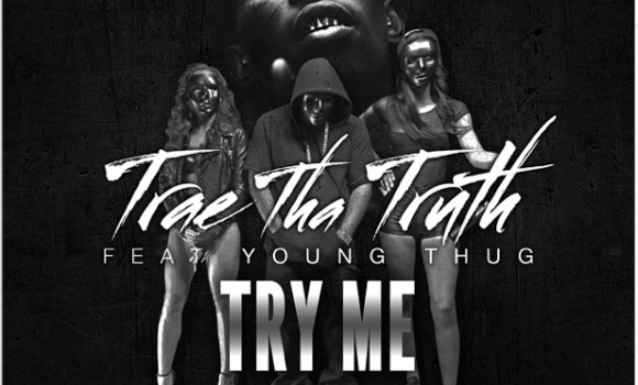 "Trae Tha Truth Feat. Young Thug ""Try Me"""