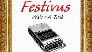 Wale & A-Trak - Festivus (Mixtape)