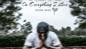 "Reeko Rokk ""On Everything I Love"" Mixtape"