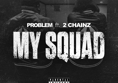 "New Music: Problem Ft. 2 Chainz 'My Squad' ""Rosecrans"" EP"