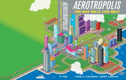Aerotropolis: An Interview with Greg Lindsay