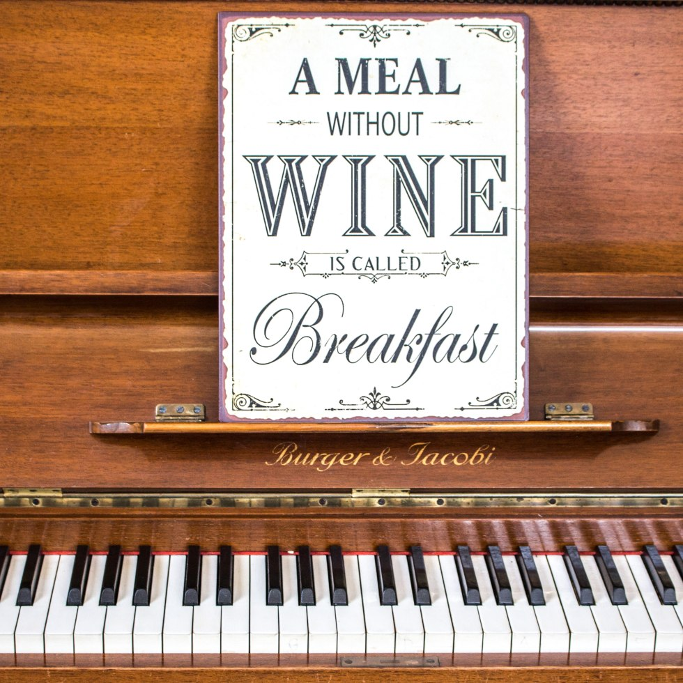 A meal without Wine is called Breakfast