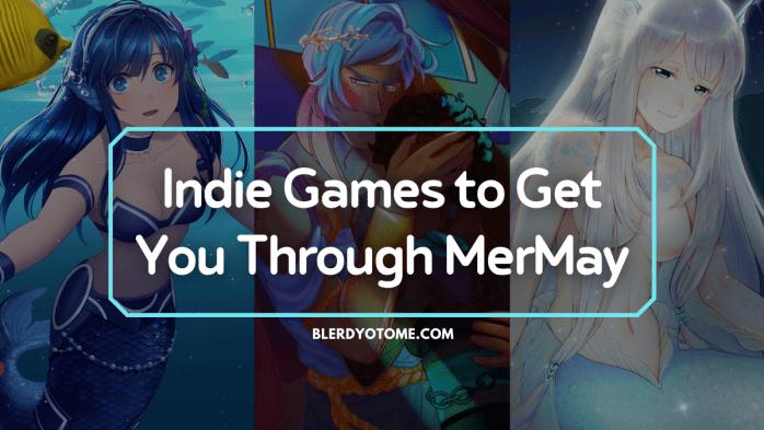 Indie Games to Get You Through MerMay