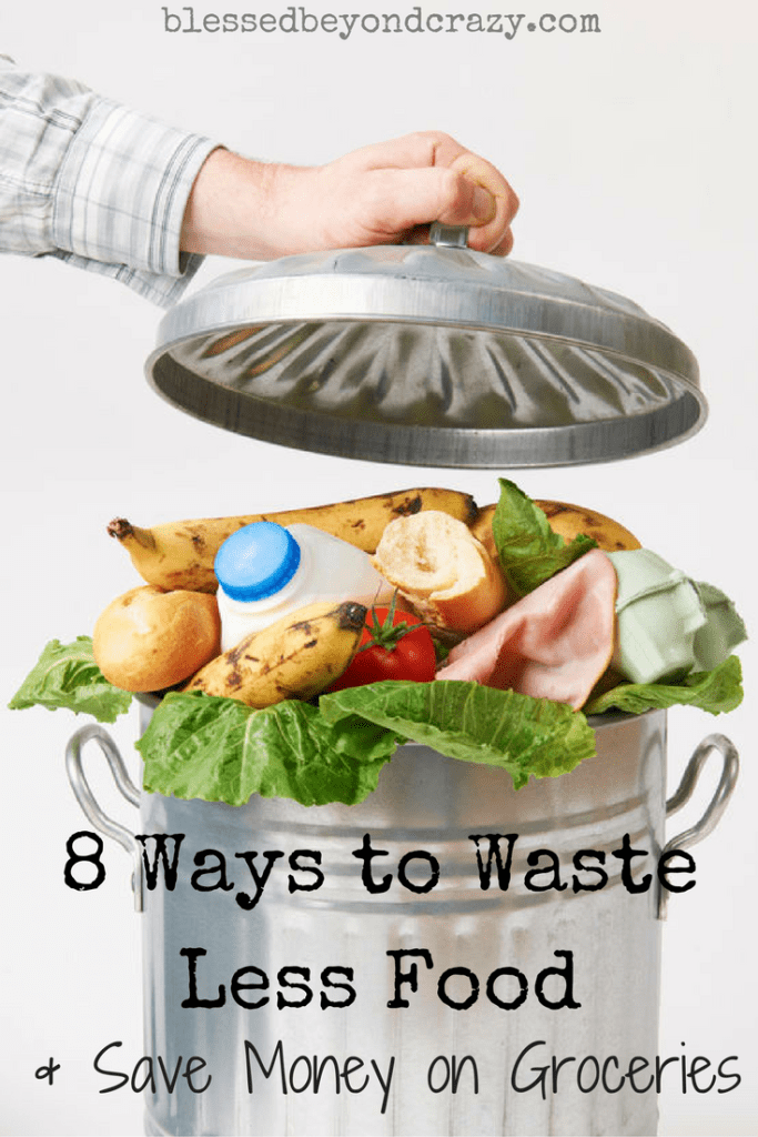 8 Ways to Waste Less Food & Save Money on Groceries! Lots of great and practical advice! #blessedbeyondcrazy #savemoney