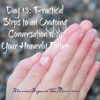 Day 13:  Seven Practical Steps to an Ongoing Conversation with Your Heavenly Father