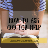 7 Ways to Ask God for Help