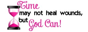 Time May Not Heal Wounds, but God Can