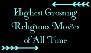Highest Grossing Religious Movies of All Time
