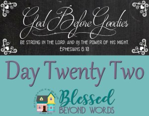 God Before Goodies: Day 22