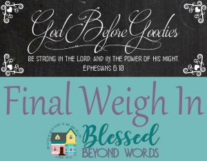 God Before Goodies: The Final Weigh In