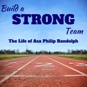 a philip randolph build a strong team