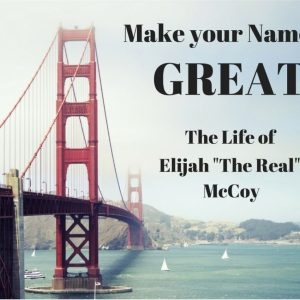 elijah-mccoy-make-your-name-great-1