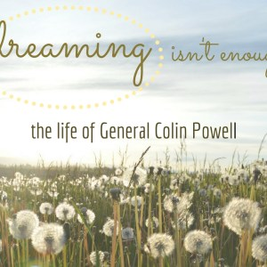 dreaming-is-not-enough-colin-powell