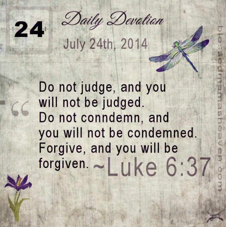 • Daily Devotion • July 24th • Luke 6:37 •