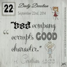 "Daily Devotion • September 22nd • 1 Corinthians 15:33 ~""bad company corrupts good character."""