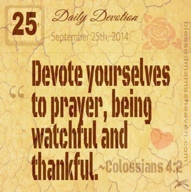 Daily Devotion • September 25th • Colossians 4:2 ~Devote yourselves to prayer, being watchful and thankful.