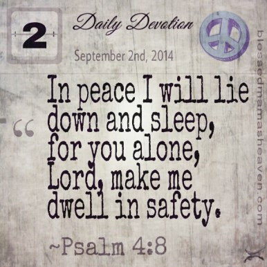 Daily Devotion • September 2nd • Psalm 4:8 • In peace I will lie down and sleep, for you alone, Lord, make me dwell in safety ❤