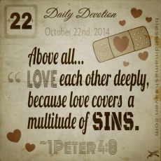 Daily Devotion • October 22nd • 1 Peter 4:8 ~Above all....Love each other deeply, because love covers a multitude of sins.