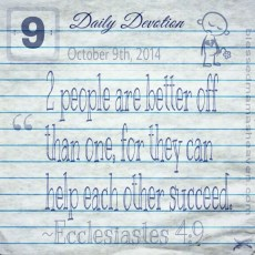 Daily Devotion • October 9th • Ecclesiastes 4:9 ~2 people are better off than one, for they can help each other succeed.
