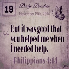 Daily Devotion • November 19th • Philippians 4:14 ~But it was good that you helped me when I needed help.