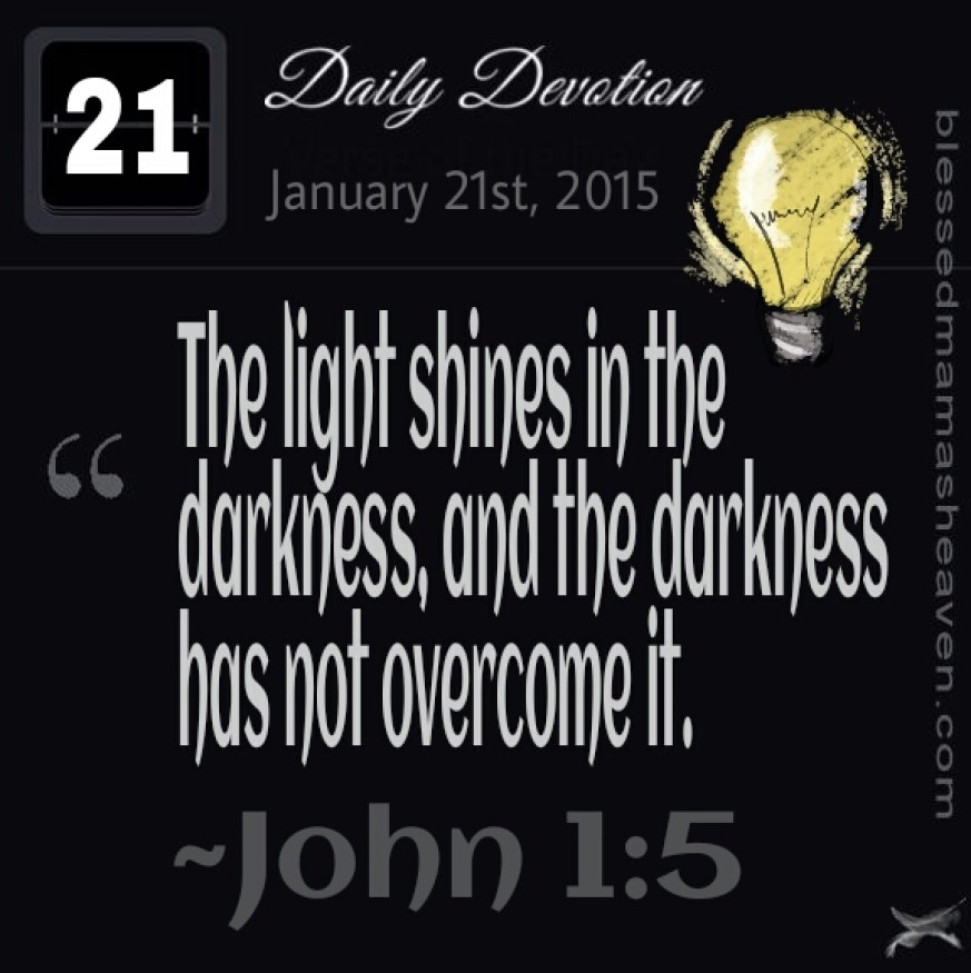 Daily Devotion • January 21st • John 1:5 ~The light shines in the darkness, and the darkness has not overcome it.