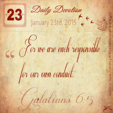 Daily Devotion • January 23rd • Galatians 6:5 ~For we are each responsible for our own conduct.
