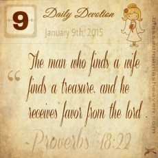 Daily Devotion • January 9th • Proverbs 18:22 ~The man who finds a wife finds a treasure, and he receives favor from the lord.