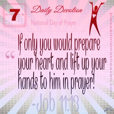 "Daily Devotion • May 7th • Job 11:13 ~""If only you would prepare your heart and lift up your hands to him in prayer!"
