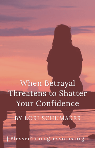When Betrayal Threatens to Shatter Your Confidence