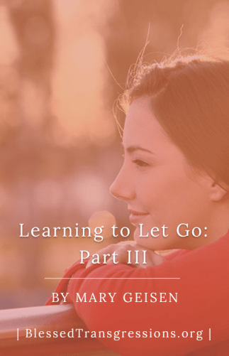 Learning to Let Go: Part III