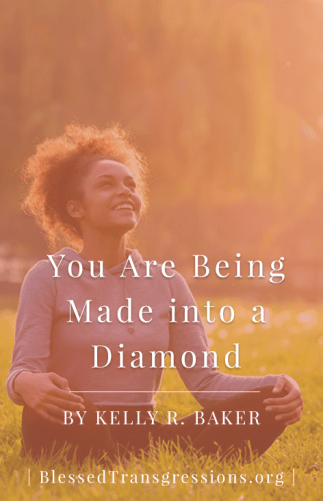 You are Being Made into a Diamond