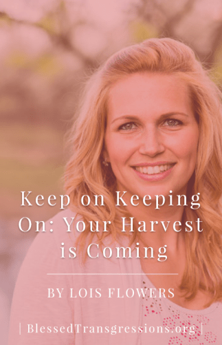 Keep Keeping On: Your Harvest is Coming