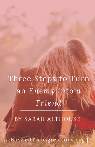 Three Steps to Turn an Enemy into a Friend