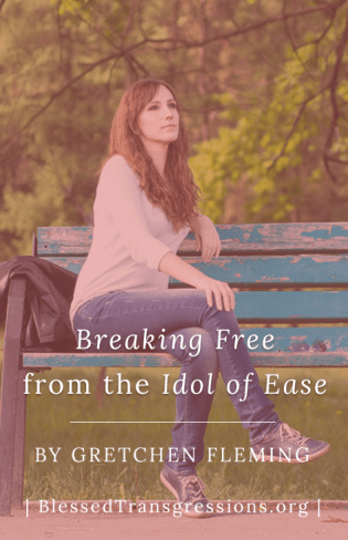 Breaking Free from the Idol of Ease