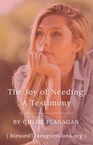 The Joy of Needing: A Testimony