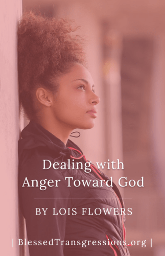 Dealing with Anger Toward God