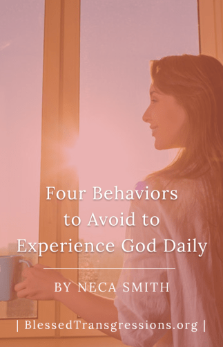 Four Behaviors to Avoid to Experience God Daily