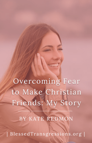 Overcoming Fear to Make Christian Friends: My Story