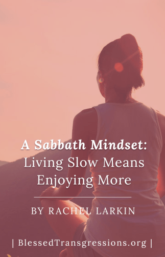 A Sabbath Mindset: Living Slow Means Enjoying More