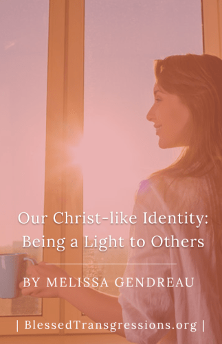Our Christ-like Identity: How to Be a Light to Others