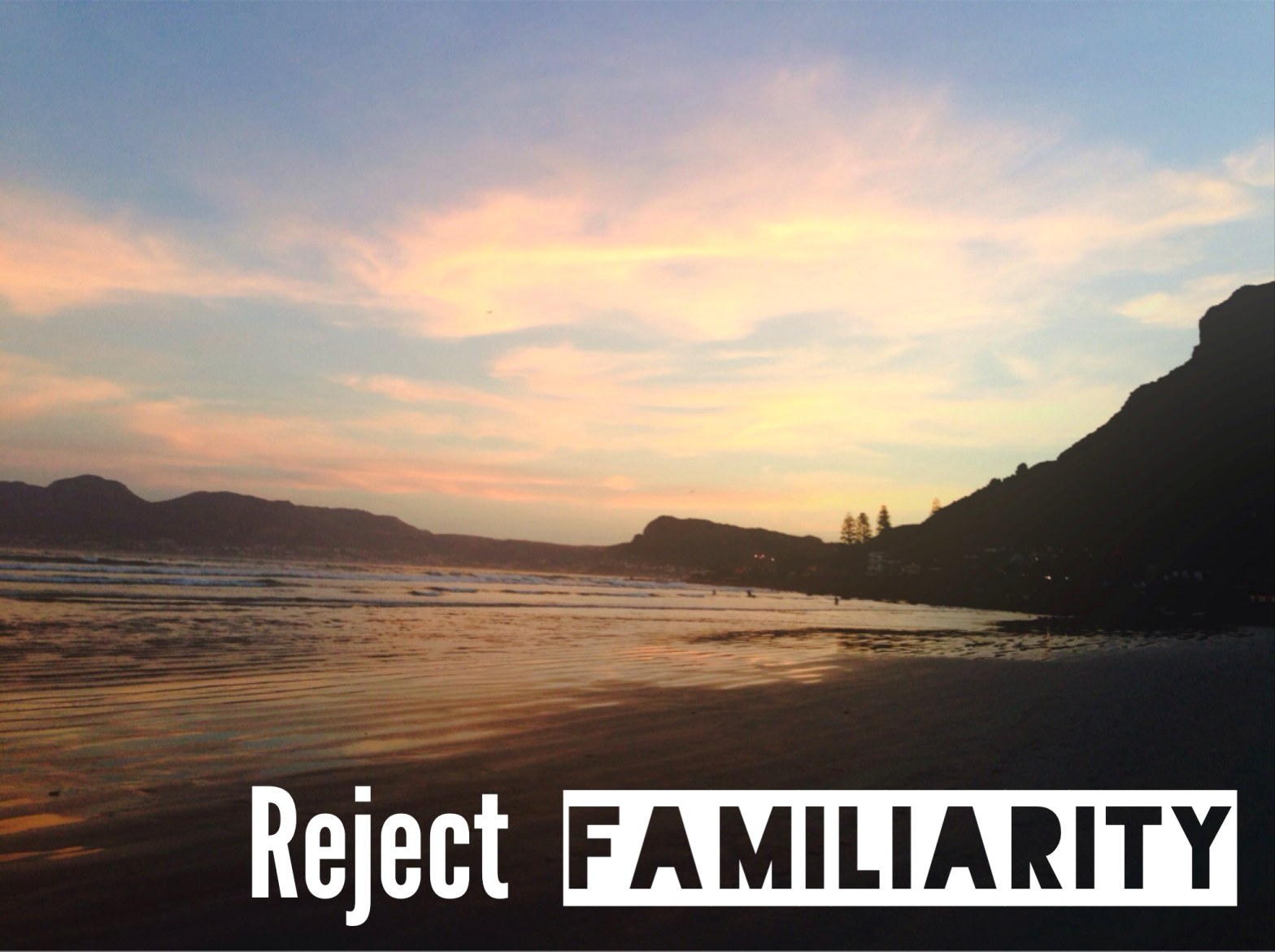 Why You Must Reject Familiarity