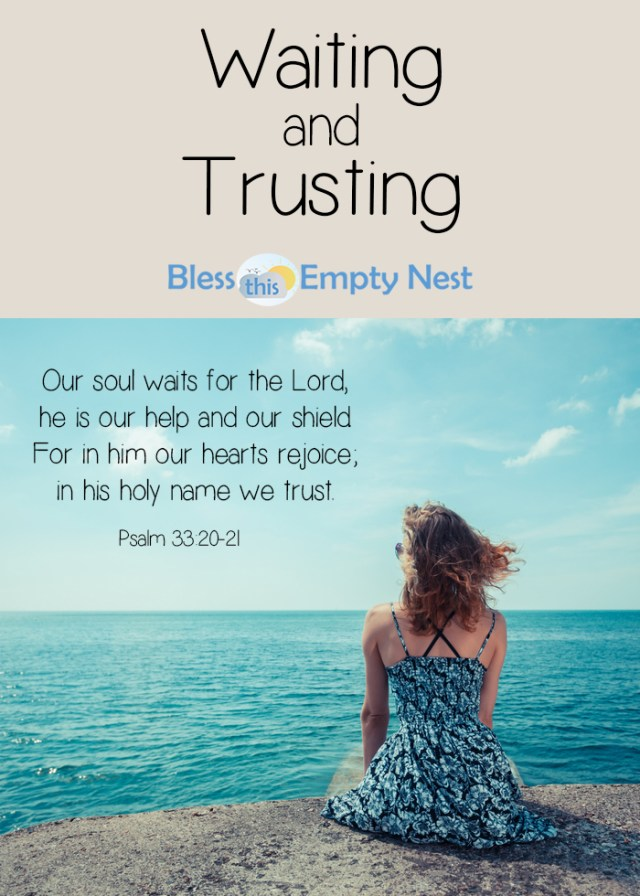 Waiting and Trusting | BlessThisEmptyNest.com - God's plan for us is for the LONG HAUL. We may not see what that long-term outcome is going to be, but we can be sure that He has our eternal best interests at heart.