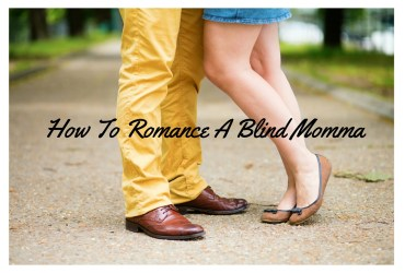 How To Romance A Blind Momma