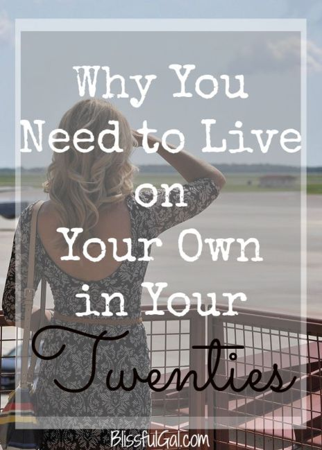 You need to live on your own in your 20s