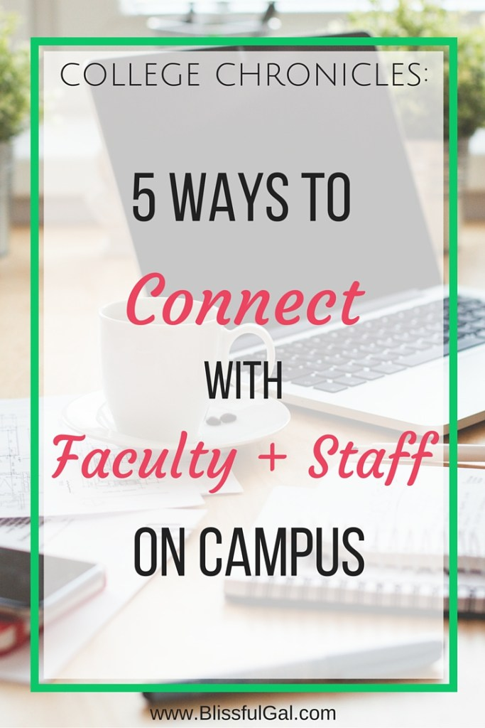 5 Ways to Connect with Faculty and Staff on Campus- Making yourself known on campus by faculty in your field is so important to your success. Not only will they be great resources down the road, but they have so much knowledge for you to learn from!