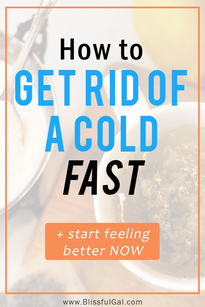 How to get rid of a cold fast blissful gal get rid of a cold fast how to get rid of a cold cold ccuart Images