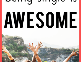 20 Best Things About Being Single – Why Being Single is Awesome