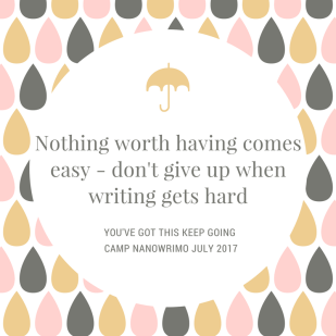 Nothing worth having comes easy - don't give up when writing gets hard